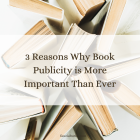 3 Reasons Why Book Publicity is More Important Than Ever