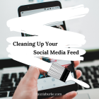 Cleaning Up Your Social Media Feed