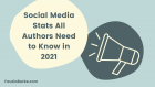 Social Media Stats All Authors Need to Know in 2021