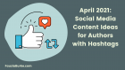 April 2021: Social Media Content Ideas for Authors with hashtags